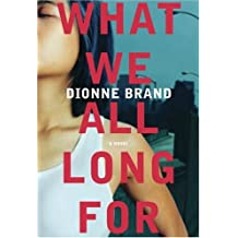 What We All Long For by Dionne Brand (2005-08-01)
