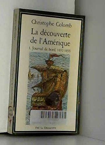 LA DECOUVERTE DE L'AMERIQUE. Tome 1, Journal de bord, 1492-1493 par Christophe Colomb