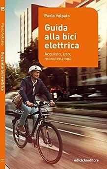 Guida alla bici elettrica. Acquisto, uso e manutenzione (Manuali della bicicletta) di [Volpato, Paolo]