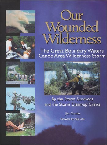 Our Wounded Wilderness : The Great Boundary Waters Canoe Area Storm by Cordes, Jim (2001) Paperback