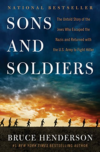Sons and Soldiers: The Untold Story of the Jews Who Escaped the Nazis and Returned with the U.S. Army to Fight Hitler (English Edition)