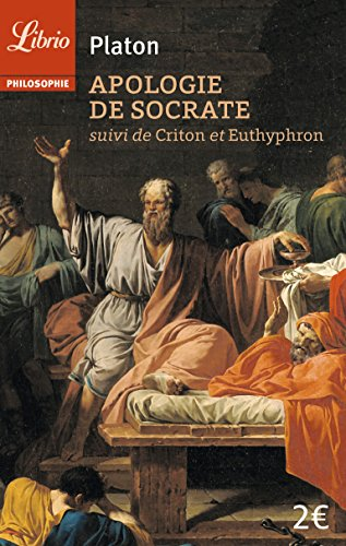 Apologie de Socrate : Suivi de Criton et Euthyphron
