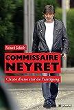 commissaire neyret chute d une star de l antigang