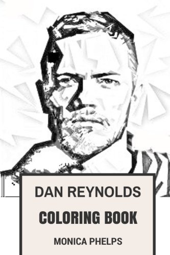 Dan Reynolds Coloring Book: Imagine Dragons Frontman and Epic Electropop Vocalist Talented and Beautiful Alternative Rock Inspired Adult Coloring Book (Dan Reynolds Books)
