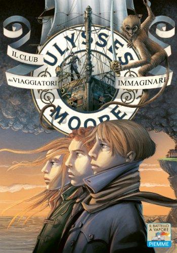 Il Club dei Viaggiatori Immaginari (Il battello a vapore. Ulysses Moore Vol. 12)