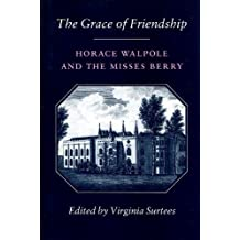 The Grace of Friendship: Horace Walpole and the Misses Berry by Horace Walpole (1995-01-06)