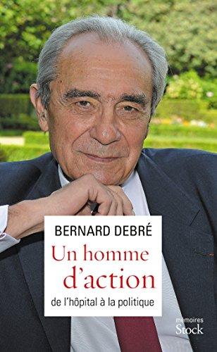 Un homme d'action - De l'hôpital à la politique par Bernard Debré