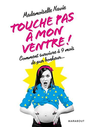 Touche pas  mon ventre !: Comment survivre  9 mois de pur bonheur