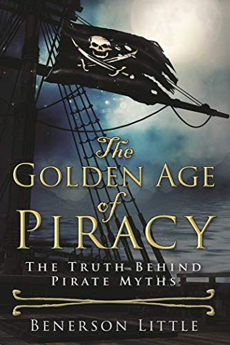 The Golden Age of Piracy: The Truth Behind Pirate Myths (English Edition) -