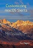 Customizing macOS Sierra: Fantastic Tricks, Tweaks, Hacks, Secret Commands, & Hidden Features