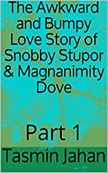 The Awkward and Bumpy Love Story of Snobby Stupor & Magnanimity Dove: Part 1