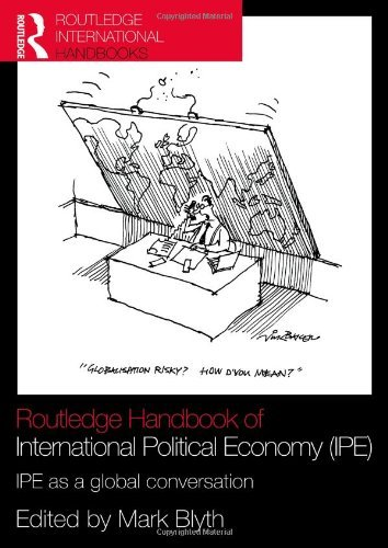 Routledge Handbook of International Political Economy (IPE): IPE as a Global Conversation (Routledge Handbooks) by Mark Blyth (Editor) › Visit Amazon's Mark Blyth Page search results for this author Mark Blyth (Editor) (4-Jun-2010) Paperback