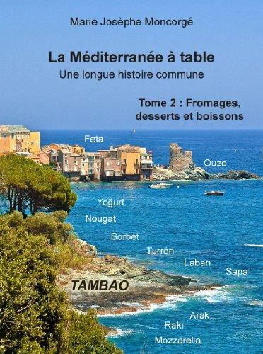 La Méditerrannée à table, une longue histoire commune. 2 - Fromages, desserts et boissons de la Méditerranée