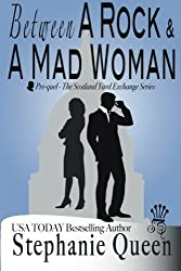 Between a Rock and a Mad Woman: Prequel - Scotland Yard Exchange Series by Stephanie Queen (2014-06-18)