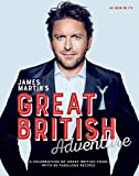 James Martin's Great British Adventure: A celebration of Great British food, with 80 fabulous recipes