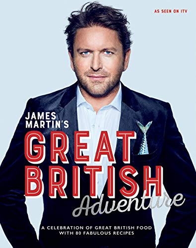 James Martin's Great British Adventure: A celebration of Great British food, with 80 fabulous recipes James Küche