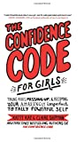The Confidence Code for Girls: Taking Risks, Messing Up and Becoming Your Amazingly Imperfect, Totally Powerful Self