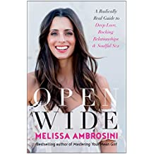 Open Wide: A Radically Real Guide to Deep Love, Rocking Relationships, and Soulful Sex