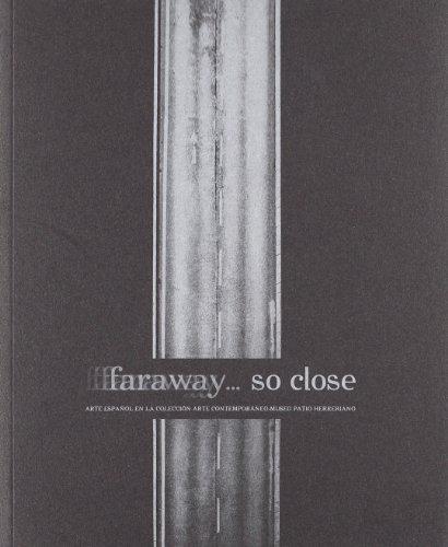 Faraway-- so close : arte español en la colección arte contemporáneo, Museo Patio Herreriano