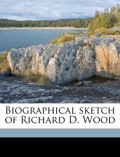 Biographical sketch of Richard D. Wood Volume 1