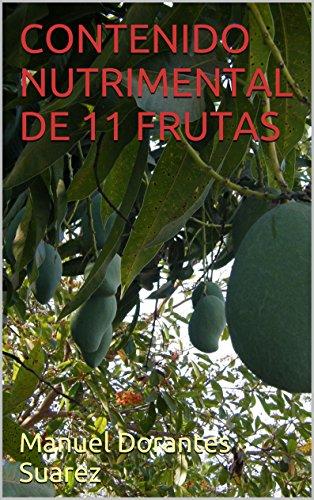 CONTENIDO  NUTRIMENTAL DE 11 FRUTAS por Manuel Dorantes Suarez
