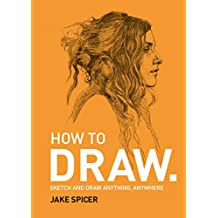 How To Draw: Sketch and draw anything, anywhere with this inspiring and practical handbook (English Edition)