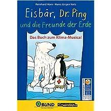 Eisbär, Dr. Ping und die Freunde der Erde: Das Buch zum Klima-Musical