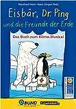 Eisbär, Dr. Ping und die Freunde der Erde: Das Buch zum Klima-Musical - Reinhard Horn