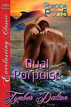 Dual Porpoise [Placida Pod 5] (Siren Publishing Everlasting Classic) di [Dalton, Tymber]