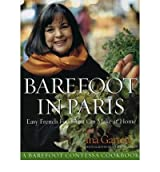 [ BAREFOOT CONTESSA IN PARIS EASY FRENCH FOOD YOU CAN MAKE AT HOME BY GARTEN, INA](AUTHOR)HARDBACK