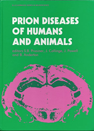 Prion Diseases of Humans and Animals (Ellis Horwood series in neuroscience)