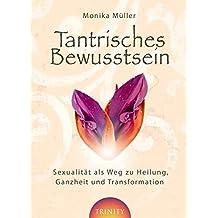 Tantrisches Bewusstsein - Sexualität als Weg zu Heilung, Ganzheit und Transformation