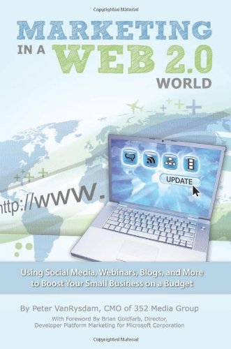 Marketing in a Web 2.0 World Using Social Media, Webinars, Blogs, and More to Boost Your Small Business on a Budget (English Edition) par Peter VanRysdam
