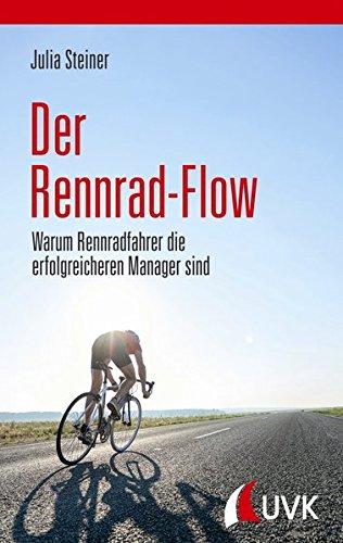Der Rennrad-Flow. Warum Rennradfahrer die erfolgreicheren Manager sind