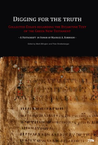 Digging for the Truth - Collected Essays regarding the Byzantine Text of the Greek New Testament; A Festschrift in Honor of Maurice A. Robinson