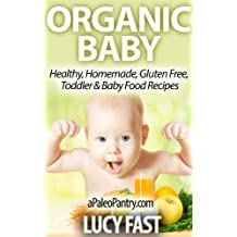Organic Baby - Healthy, Homemade, Gluten Free, Toddler & Baby Food Recipes (Paleo Diet Solution Series) (English Edition)