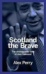 Scotland the Brave: The unstoppable faith of Alex Salmond
