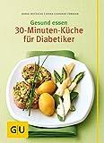 Gesund essen - Die 30-Minuten-Küche für Diabetiker (GU Genussvoll essen)