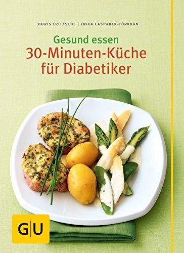 Gesund essen - Die 30-Minuten-Küche für Diabetiker (GU Genussvoll essen) Leichtes Essen