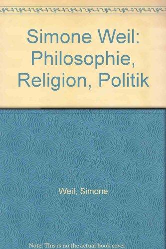 Simone Weil: Philosophie - Religion - Politik