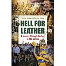 Hell for Leather: A Journey Through Hurling in 100 Games (English Edition)