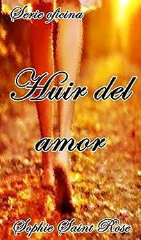 Huir del amor (Spanish Edition)