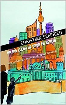 Un día lleno de osos en Berlín: Max y Charlotte exploran la capital alemana. (Charlotte y Max viajan por el mundo nº 1) (Spanish Edition)