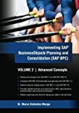 Implementing SAP Business Objects Planning and Consolidation (SAP BPC) Volume II: Advanced Concepts (Volume 2) by Dr. Marco A Sisfontes-Monge (2013-04-06)