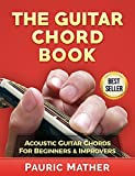 The Guitar Chord Book: Acoustic Guitar Chords - for Beginners & Improvers