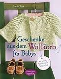 Geschenke aus dem Wollkorb für Babys: Kleidung, Accessoires, Spielzeug