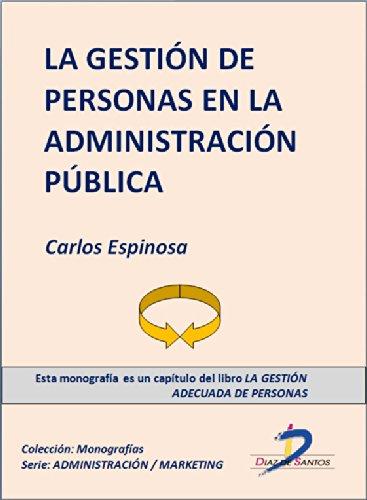 La gestión de personas de la Administración Pública (Capítulo del libro La gestión adecuada de personas): 1 por Carlos Espinosa