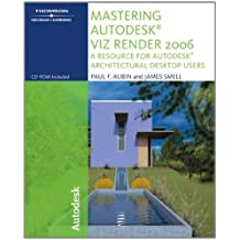 Mastering Autodesk VIZ Render: A Resource for Autodesk Architectural Desktop Users