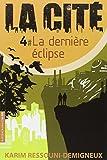 dernière éclipse (La) | Ressouni-Demigneux, Karim (1965-....). Auteur