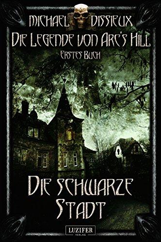 Die schwarze Stadt: Horror-Fantasy (Die Legende von Arc's Hill 1)